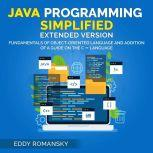 Java Programming Simplified (Extended Version) Fundamental of Object-Oriented Language and Addition of a Guide on the C++ Language, Eddy Romansky