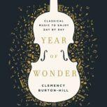 Year of Wonder Classical Music to Enjoy Day by Day, Clemency Burton-Hill