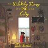 The Unlikely Story of a Pig in the City, Jodi Kendall