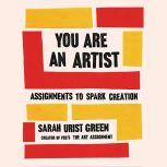 You Are an Artist Assignments to Spark Creation, Sarah Urist Green
