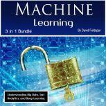 Machine Learning Understanding Big Data, Text Analytics, and Deep Learning, David Feldspar
