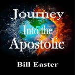Journey Into the Apostolic, Bill Easter