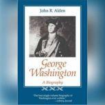 George Washington A Biography, John R. Alden