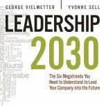 Leadership 2030 The Six Megatrends You Need to Understand to Lead Your Company into the Future, Georg Vielmetter