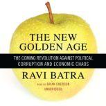 The New Golden Age The Coming Revolution against Political Corruption and Economic Chaos, Ravi Batra