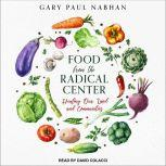 Food from the Radical Center Healing Our Land and Communities, Gary Paul Nabhan