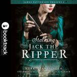 Stalking Jack the Ripper - Booktrack Edition, Kerri Maniscalco