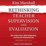 Rethinking Teacher Supervision and Evaluation How to Work Smart, Build Collaboration, and Close the Achievement Gap: Second Edition, Kim Marshall