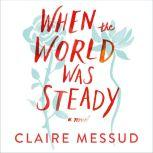 When the World Was Steady, Claire Messud