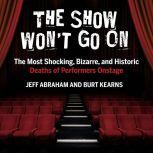 The Show Won't Go On The Most Shocking, Bizarre, and Historic Deaths of Performers Onstage, Jeff Abraham