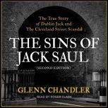 The Sins of Jack Saul (Second Edition) The True Story of Dublin Jack and The Cleveland Street Scandal, Glenn Chandler