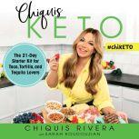 Chiquis Keto The 21-Day Starter Kit for Taco, Tortilla, and Tequila Lovers, Chiquis Rivera