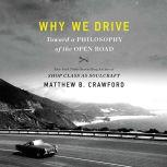 Why We Drive Toward a Philosophy of the Open Road, Matthew B. Crawford