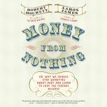 Money From Nothing Or, Why We Should Stop Worrying About Debt and Learn to Love the Federal Reserve, Robert Hockett
