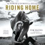 Riding Home The Power of Horses to Heal, Tim Hayes