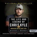 The Life and Legend of Chris Kyle: American Sniper, Navy SEAL, Michael J. Mooney