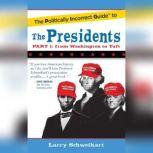 The Politically Incorrect Guide to the Presidents, Part 1 From Washington to Taft, Larry Schweikart