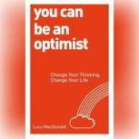 You Can be an Optimist Change Your Thinking, Change Your Life, Lucy MacDonald