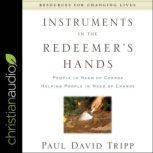 Instruments in the Redeemer's Hands People in Need of Change Helping People in Need of Change, Paul David Tripp
