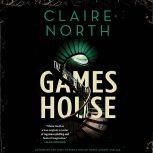 The Gameshouse, Claire North