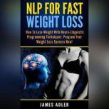 NLP For Fast Weight Loss How To Lose Weight With Neuro Linguistic Programming, James Adler