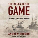 The Rules of the Game Jutland and British Naval Command, Andrew Gordon