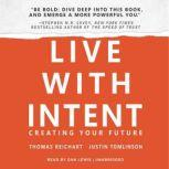 Live with Intent Creating Your Future, Thomas Reichart; Justin Tomlinson
