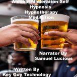 Alcohol Moderation Self Hypnosis Hypnotherapy Meditation, Key Guy Technology