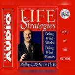 Life Strategies Doing What Works Doing What Matters, Phil McGraw