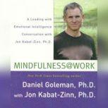 Mindfulness @ Work A Leading with Emotional Intelligence Conversation with Jon Kabat-Zinn, Prof. Daniel Goleman, Ph.D.