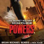Powers The Secret History of Deena Pilgrim, Brian Michael Bendis