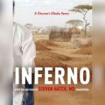 Inferno A Doctors Ebola Story, Steven Hatch, MD