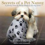 Secrets of a Pet Nanny A Journey from the White House to the Dog House, Eileen Riley