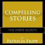 Compelling Stories The Inside Secrets, Patricia Fripp
