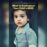 What to Know about Your Child's ADHD: The Pathway to Your kids Success in School and Life, Dr. Dale Pheragh