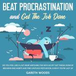 Beat Procrastination and Get The Job Done Do You Feel Like a Lazy Bear Watching the Days Go By? Get Thing Done by Breaking Bad Habits and Find Limitless Motivation, Even If you're Lazy AF, Gareth Woods