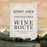 Adventures on the Wine Route A Wine Buyer's Tour of France (25th Anniversary Edition), Kermit Lynch