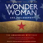 Wonder Woman and Philosophy The Amazonian Mystique, William Irwin