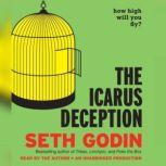 The Icarus Deception How High Will You Fly?, Seth Godin