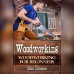 Woodworking Woodworking For Beginners, John Hammer