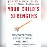 Your Child's Strengths Discover Them, Develop Them, Use Them, M.Ed. Fox