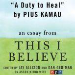 "A Duty to Heal A ""This I Believe"" Essay, Pius Kamau"