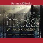 Sutter's Cross, W. Dale Cramer