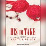 His to Take, Shayla Black