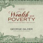 Wealth and Poverty A New Edition for the Twenty-First Century, George F. Gilder; Foreword by Steve Forbes