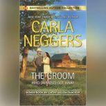 The Groom Who (Almost) Got Away w/ Bonus Book: The Texas Rancher's Marriage, Carla Neggers