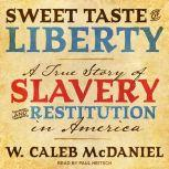 Sweet Taste of Liberty A True Story of Slavery and Restitution in America, W. Caleb McDaniel