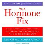 The Hormone Fix Burn Fat Naturally, Boost Energy, Sleep Better, and Stop Hot Flashes, the Keto-Green Way, DO Cabeca