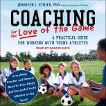 Coaching for the Love of the Game A Practical Guide for Working with Young Athletes, PhD Etnier