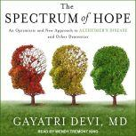 The Spectrum of Hope An Optimistic and New Approach to Alzheimer's Disease and Other Dementias, MD Devi